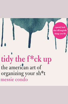 Tidy the F*ck Up: The American Art of Organizing Your Sh*t, Messie Condo