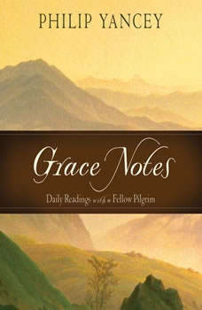 Grace Notes: Daily Readings with Philip Yancey, Philip Yancey