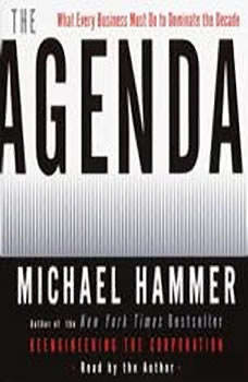 The Agenda: What Every Business Must Do to Dominate the Decade, Michael Hammer