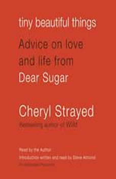 Tiny Beautiful Things: Advice on Love and Life from Dear Sugar, Cheryl Strayed
