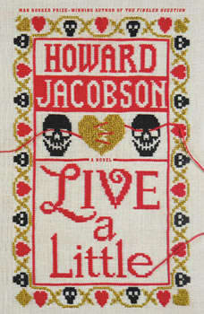 Live a Little: A Novel, Howard Jacobson