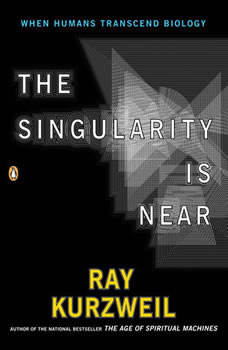 The Singularity Is Near: When Humans Transcend Biology, Ray Kurzweil