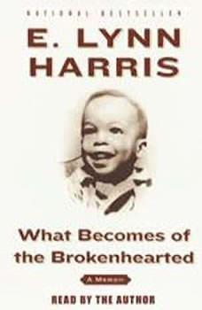 What Becomes of the Brokenhearted: A Memoir, E. Lynn Harris