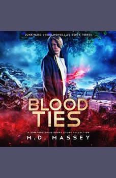 Blood Ties: A Junkyard Druid Urban Fantasy Short Story Collection, M.D. Massey
