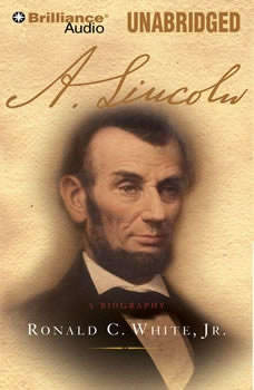 A. Lincoln: A Biography, Ronald C. White Jr.