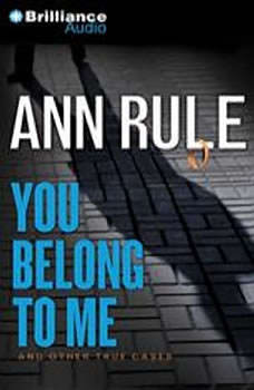 You Belong to Me: And Other True Cases And Other True Cases, Ann Rule