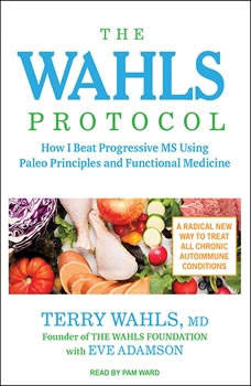 The Wahls Protocol: How I Beat Progressive MS Using Paleo Principles and Functional Medicine How I Beat Progressive MS Using Paleo Principles and Functional Medicine, Eve Adamson
