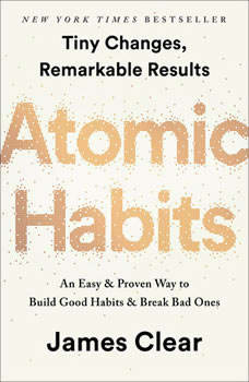 Atomic Habits: Tiny Changes, Remarkable Results Tiny Changes, Remarkable Results, James Clear