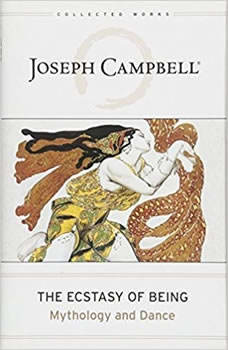 The Ecstasy of Being: Mythology and Dance, Joseph Campbell