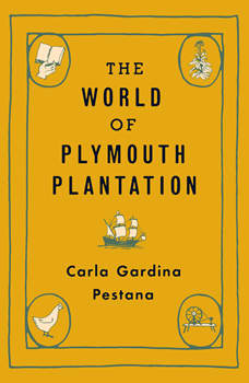 World of Plymouth Plantation, The, Carla Gardina Pestana