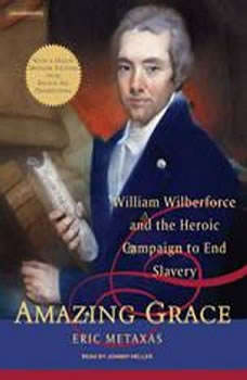 Amazing Grace: William Wilberforce and the Heroic Campaign to End Slavery, Eric Metaxas