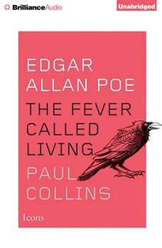 Edgar Allan Poe: The Fever Called Living, Paul Collins