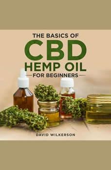 The Basics Of CBD Hemp Oil For Beginners, David Wilkerson