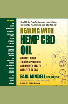 Healing with Hemp CBD Oil: A Simple Guide to Using Powerful and Proven Health Benefits of CBD, RPh Mindell