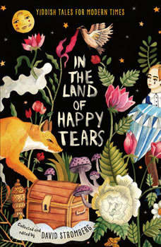 In the Land of Happy Tears: Yiddish Tales for Modern Times: collected and edited by David Stromberg, David Stromberg