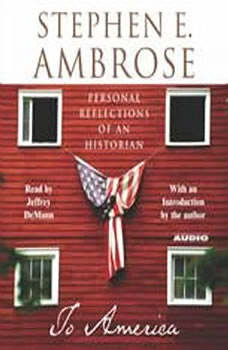 To America: Personal Reflections of an Historian Personal Reflections of an Historian, Stephen E. Ambrose