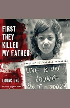 First They Killed My Father: A Daughter of Cambodia Remembers A Daughter of Cambodia Remembers, Loung Ung