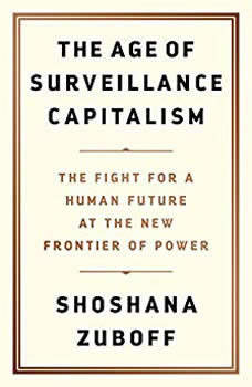 The Age of Surveillance Capitalism: The Fight for a Human Future at the New Frontier of Power The Fight for a Human Future at the New Frontier of Power, Shoshana Zuboff