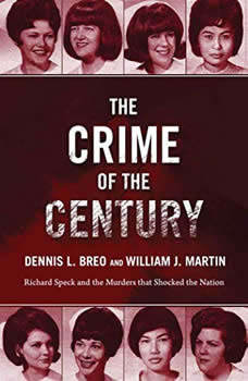 The Crime of the Century: Richard Speck and the Murders That Shocked a Nation, Dennis L. Breo