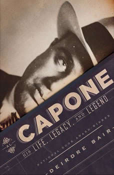 Al Capone: His Life, Legacy, and Legend His Life, Legacy, and Legend, Deirdre Bair