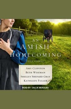 An Amish Homecoming: Four Stories Four Stories, Amy Clipston