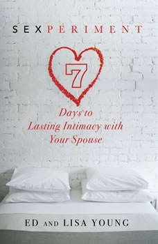 Sexperiment: 7 Days to Lasting Intimacy with Your Spouse 7 Days to Lasting Intimacy with Your Spouse, Ed Young