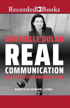 Real Communication: How to Be You and Lead True, Gabrielle Dolan