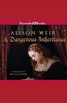A Dangerous Inheritance, Alison Weir