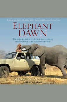 Elephant Dawn: The Inspirational Story of Thirteen Years Living with Elephants in the African Wilderness, Sharon Pincott