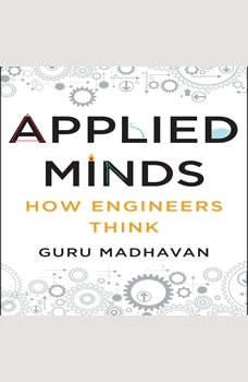 Applied Minds: How Engineers Think, Guru Madhavan
