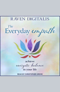 The Everyday Empath: Achieve Energetic Balance in Your Life, Raven Digitalis