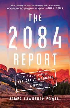 The 2084 Report: An Oral History of the Great Warming, James Lawrence Powell