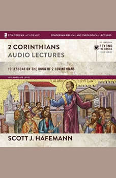 2 Corinthians: Audio Lectures: 19 Lessons on the book of 2 Corinthians, Scott J. Hafemann
