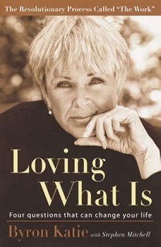 Loving What Is: Four Questions That Can Change Your Life Four Questions That Can Change Your Life, Byron Katie