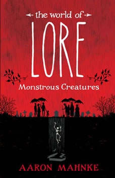 The World of Lore: Monstrous Creatures, Aaron Mahnke