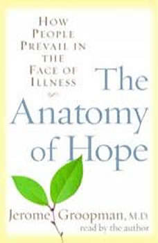 The Anatomy of Hope: How People Prevail in the Face of Illness, Jerome Groopman
