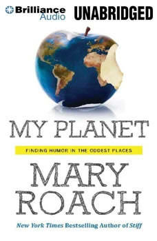 My Planet: Finding Humor in the Oddest Places, Mary Roach