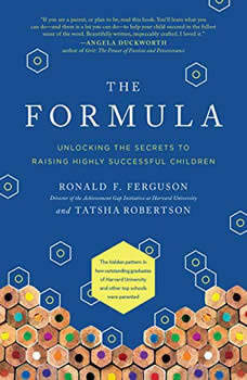 The Formula: Unlocking the Secrets to Raising Highly Successful Children, Ronald F. Ferguson
