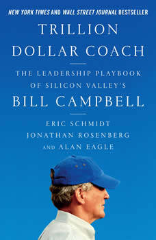 Trillion Dollar Coach: The Leadership Playbook of Silicon Valley's Bill Campbell, Eric Schmidt