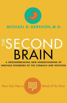 The Second Brain: A Groundbreaking New Understanding of Nervous Disorders of the Stomach and Intestine A Groundbreaking New Understanding of Nervous Disorders of the Stomach and Intestine, Michael Gershon
