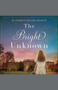 The Bright Unknown, Elizabeth Byler Younts