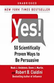 Yes!: 50 Scientifically Proven Ways to Be Persuasive, Noah J. Goldstein