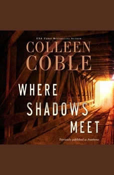 Where Shadows Meet: A Romantic Suspense Novel, Colleen Coble