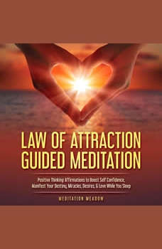 Law of Attraction Guided Meditation: Positive Thinking Affirmations to Boost Self Confidence, Manifest Your Destiny, Miracles, Desires, & Love While You Sleep, Meditation Meadow