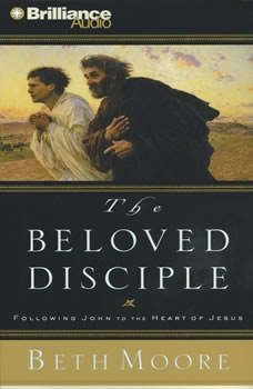 The Beloved Disciple: Following John to the Heart of Jesus, Beth Moore