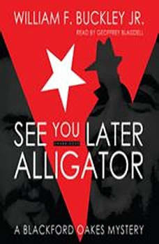 See You Later, Alligator: A Blackford Oakes Novel, William F. Buckley Jr.