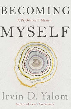 Becoming Myself: A Psychiatrist's Memoir, Irvin D. Yalom