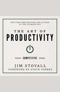 The Art of Productivity:Your Competitive Edge, Jim Stovall