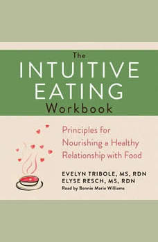The Intuitive Eating Workbook: 10 Principles for Nourishing a Healthy Relationship with Food, Evelyn Tribole