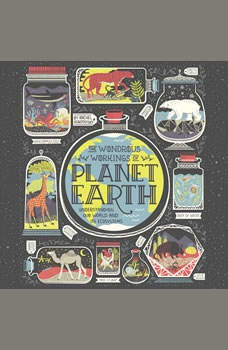 The Wondrous Workings of Planet Earth: Understanding Our World and Its Ecosystems, Rachel Ignotofsky